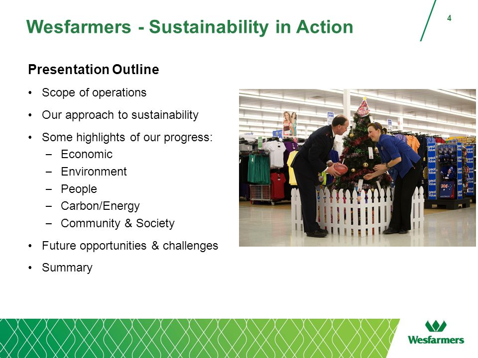 Wesfarmers - Sustainability in Action Presentation Outline Scope of operations Our approach to sustainability Some highlights of our progress: – Economic – Environment – People – Carbon/Energy – Community & Society Future opportunities & challenges Summary 4