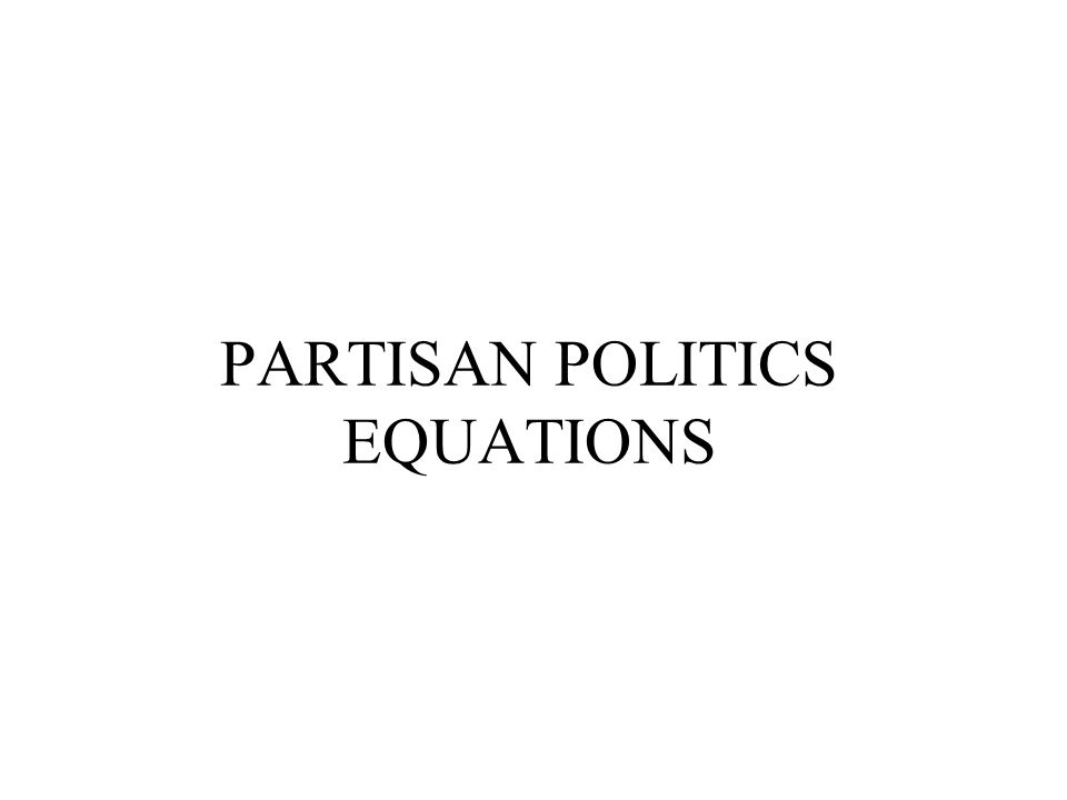 PARTISAN POLITICS EQUATIONS