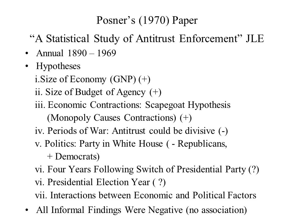 Posner's (1970) Paper A Statistical Study of Antitrust Enforcement JLE Annual 1890 – 1969 Hypotheses i.Size of Economy (GNP) (+) ii.