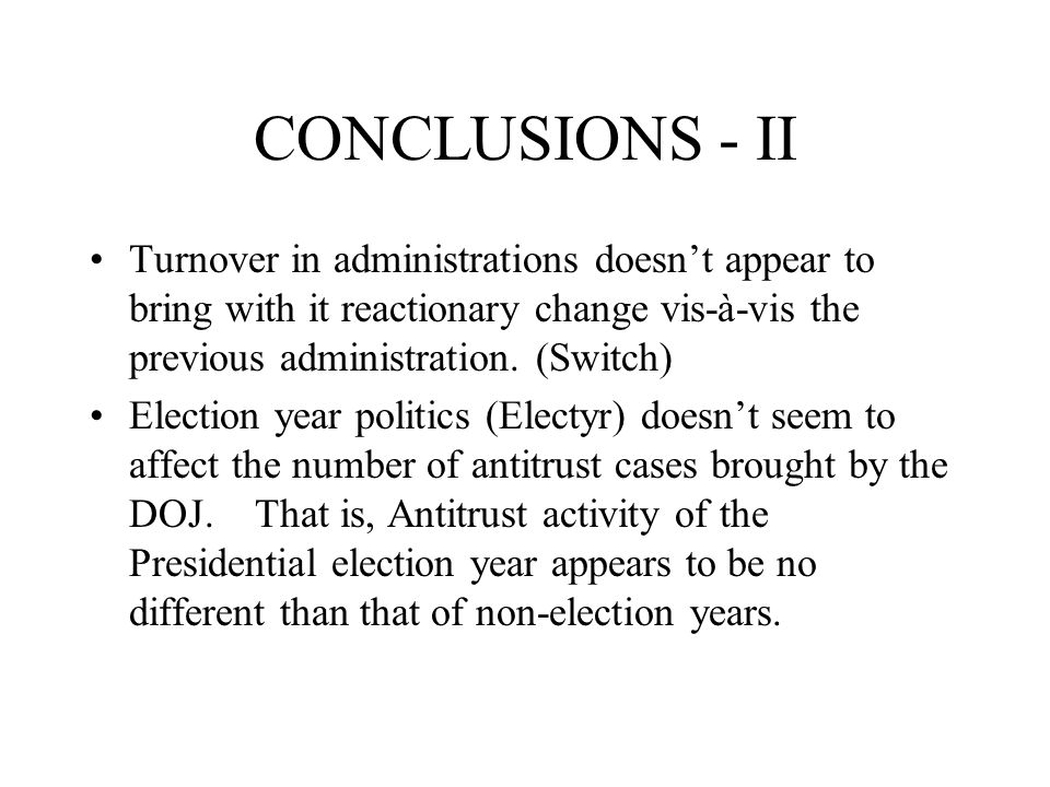 CONCLUSIONS - II Turnover in administrations doesn't appear to bring with it reactionary change vis-à-vis the previous administration.