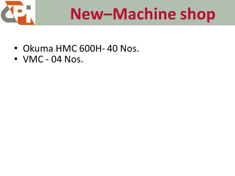 New–Machine shop Okuma HMC 600H- 40 Nos. VMC - 04 Nos.