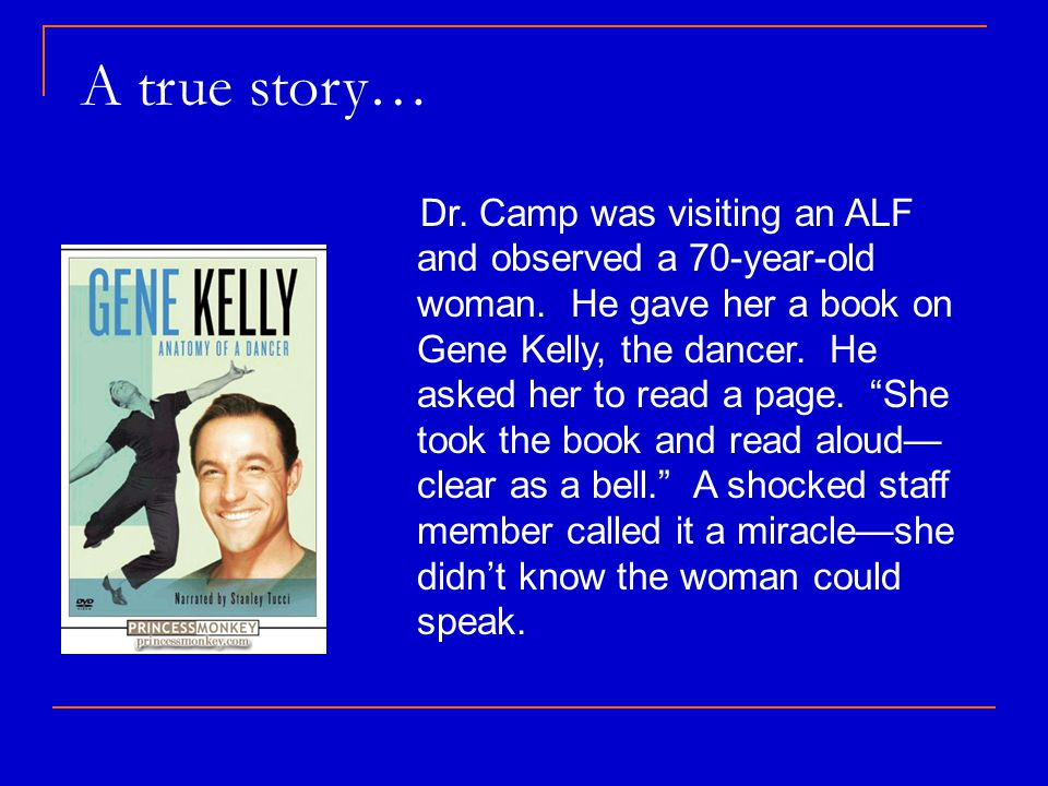 A true story… Dr. Camp was visiting an ALF and observed a 70-year-old woman.