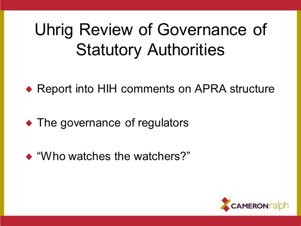 Uhrig Review of Governance of Statutory Authorities Report into HIH comments on APRA structure The governance of regulators Who watches the watchers?