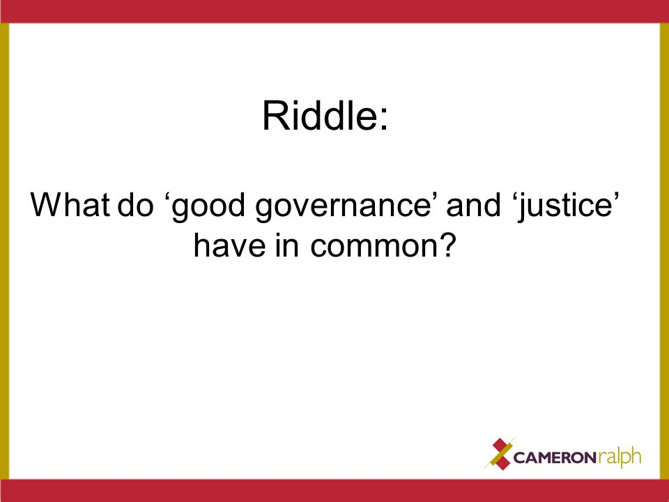 Riddle: What do 'good governance' and 'justice' have in common?