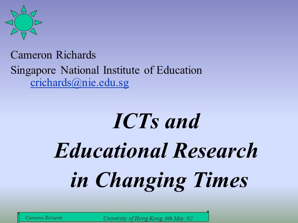 Cameron Richards University of Hong Kong, 6th May '02 Cameron Richards Singapore National Institute of Education crichards@nie.edu.sg crichards@nie.ed