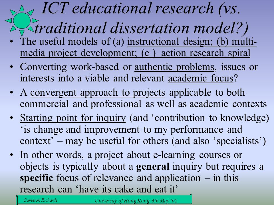 Cameron Richards University of Hong Kong, 6th May '02 ICT educational research (vs. traditional dissertation model?) The useful models of (a) instruct