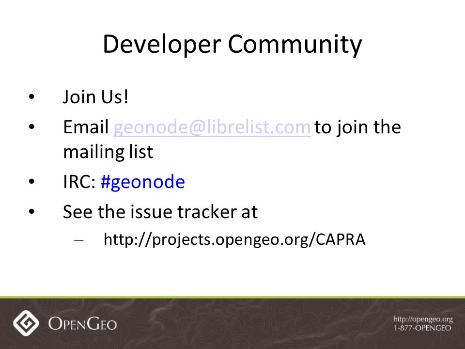 Developer Community Join Us! Email geonode@librelist.com to join the mailing listgeonode@librelist.com IRC: #geonode See the issue tracker at – http:/