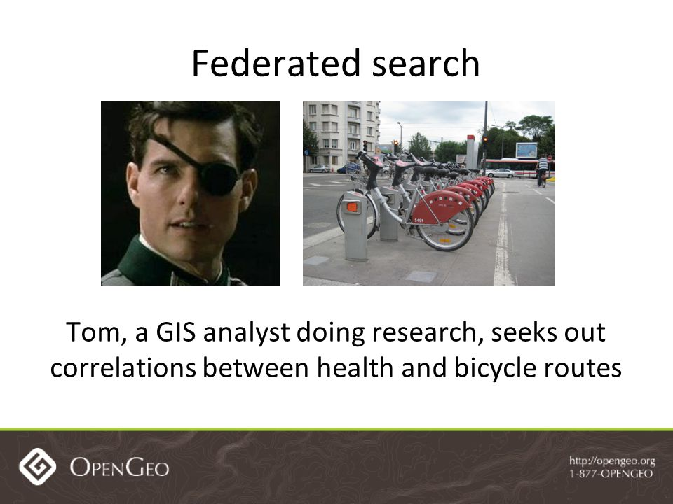 Federated search Tom, a GIS analyst doing research, seeks out correlations between health and bicycle routes