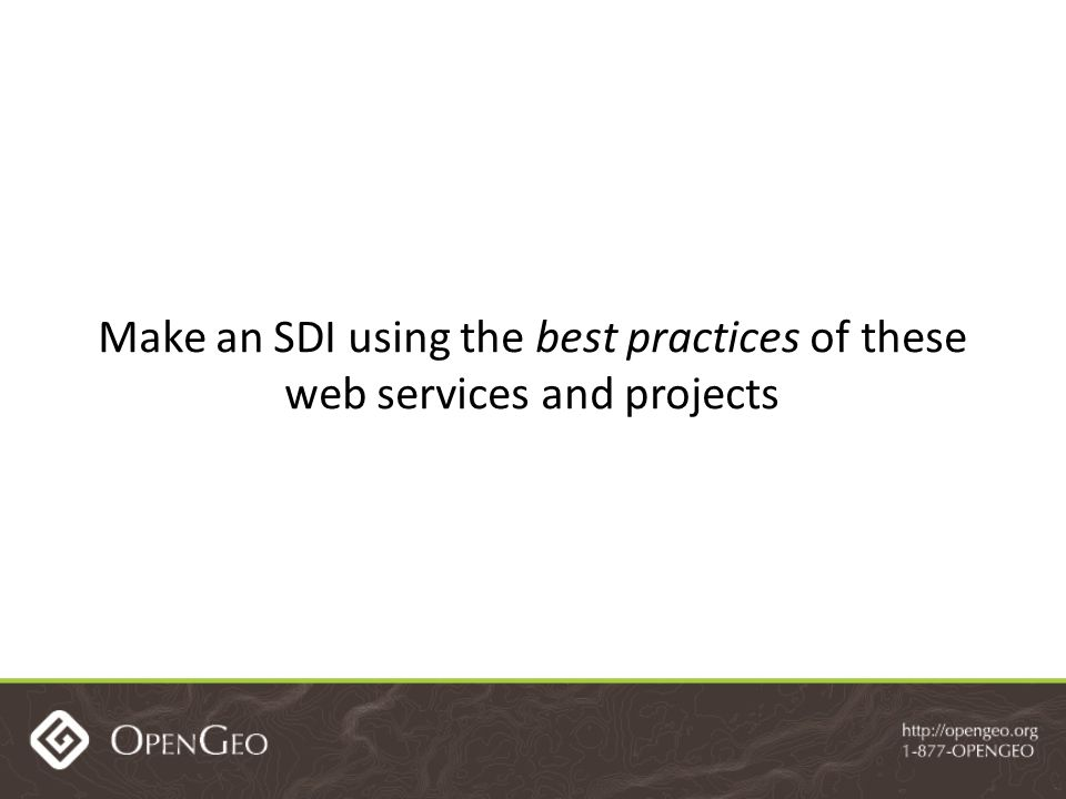 Make an SDI using the best practices of these web services and projects