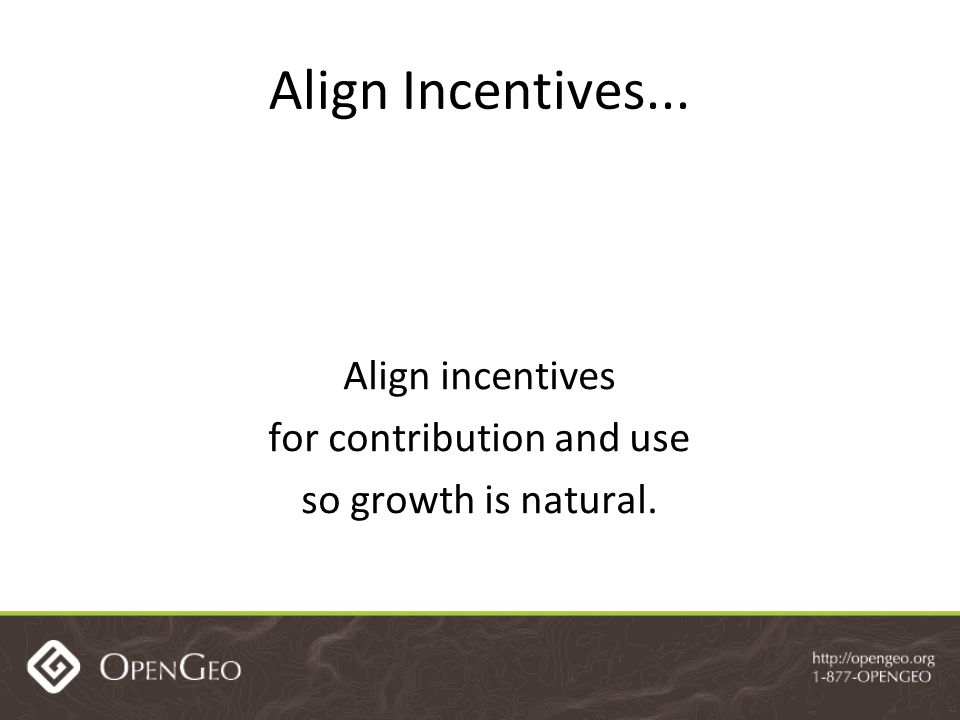 Align Incentives... Align incentives for contribution and use so growth is natural.