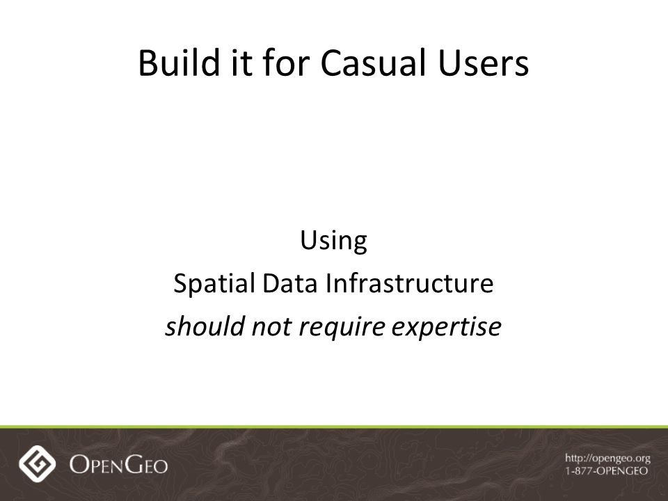 Build it for Casual Users Using Spatial Data Infrastructure should not require expertise