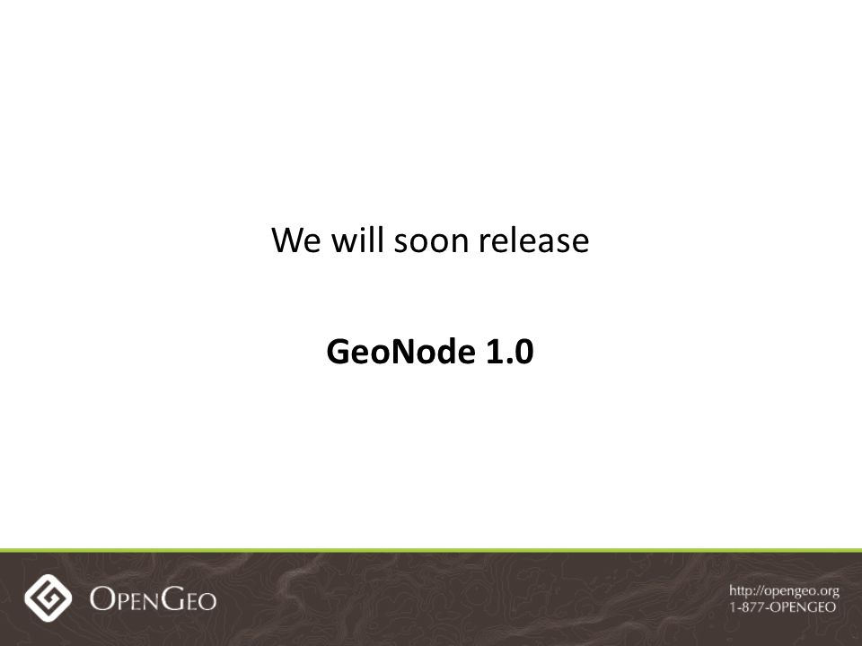 We will soon release GeoNode 1.0