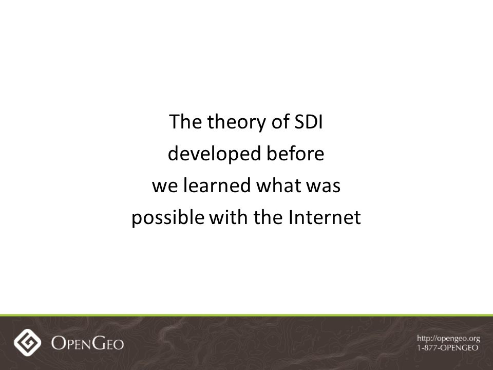 The theory of SDI developed before we learned what was possible with the Internet