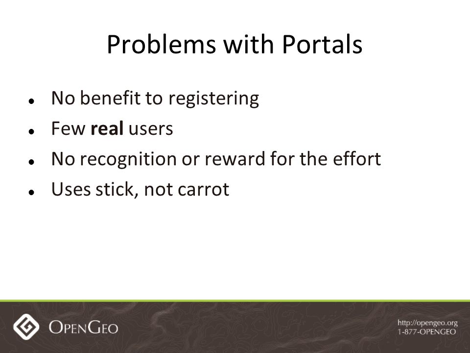 Problems with Portals No benefit to registering Few real users No recognition or reward for the effort Uses stick, not carrot
