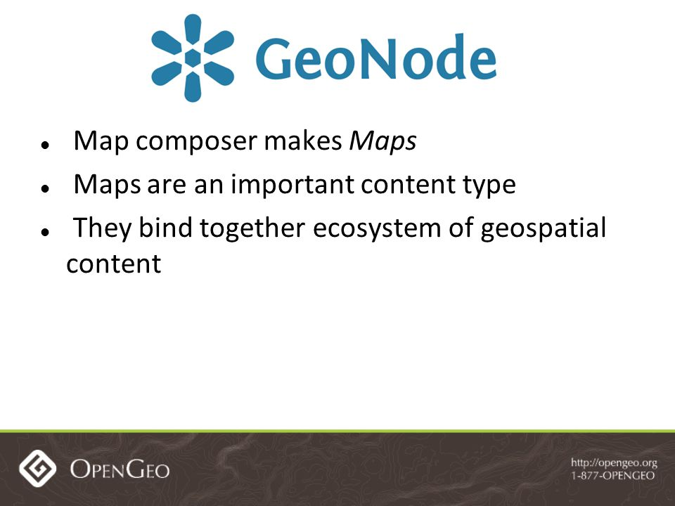 Map composer makes Maps Maps are an important content type They bind together ecosystem of geospatial content