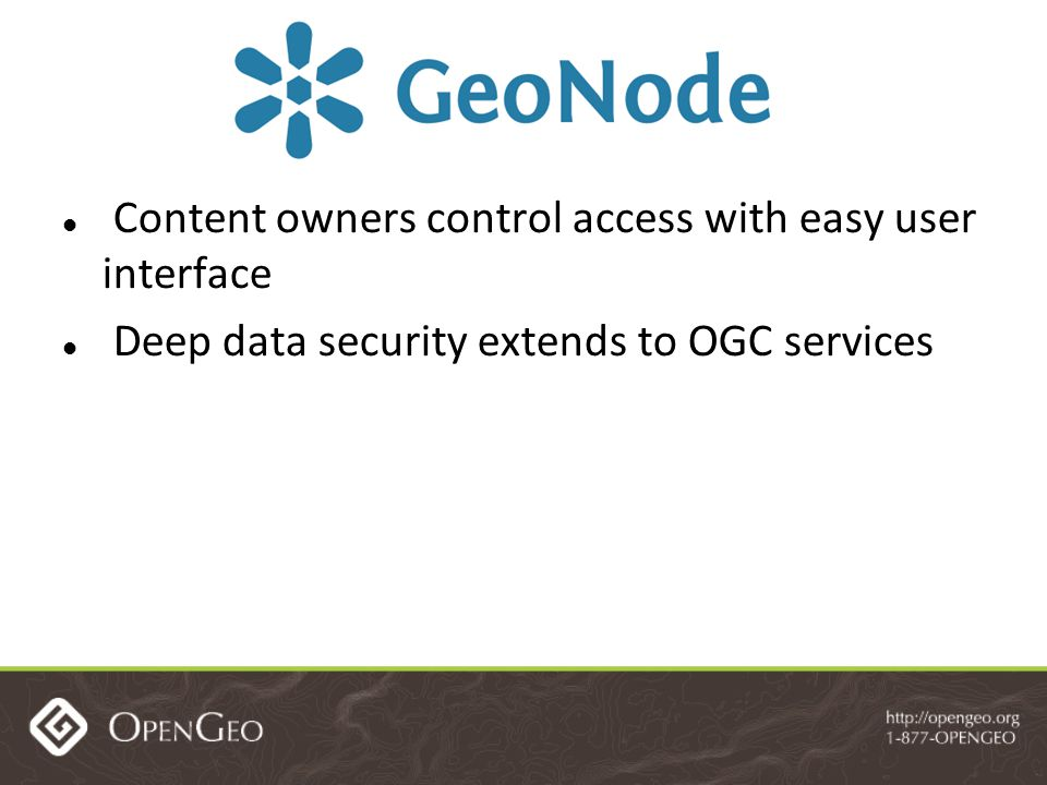 Content owners control access with easy user interface Deep data security extends to OGC services