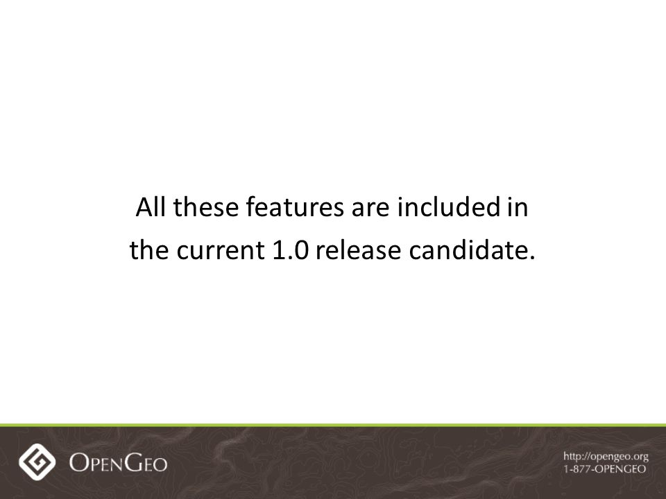 All these features are included in the current 1.0 release candidate.