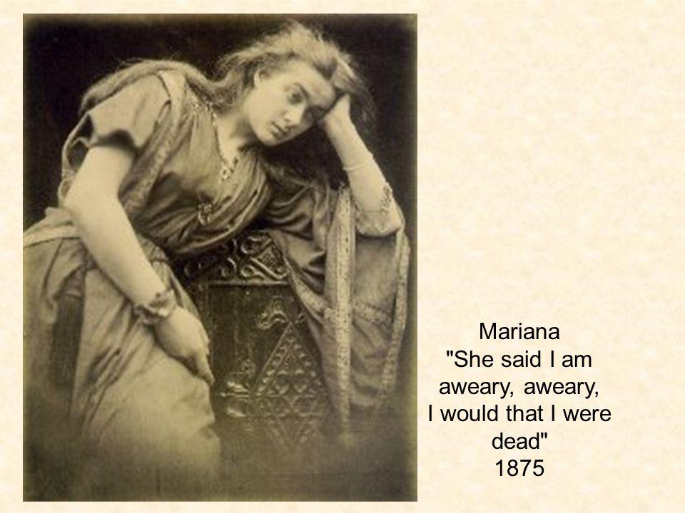 Mariana She said I am aweary, aweary, I would that I were dead 1875