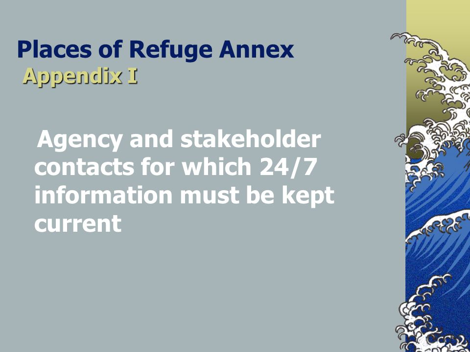 Appendix I Places of Refuge Annex Appendix I Agency and stakeholder contacts for which 24/7 information must be kept current