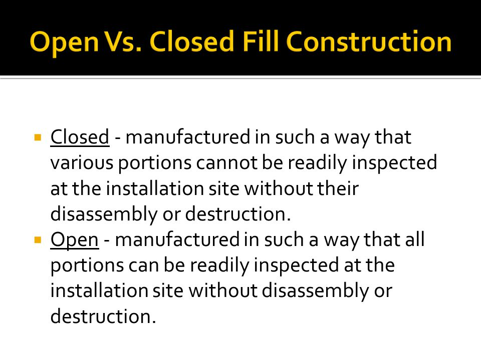  Closed - manufactured in such a way that various portions cannot be readily inspected at the installation site without their disassembly or destruct