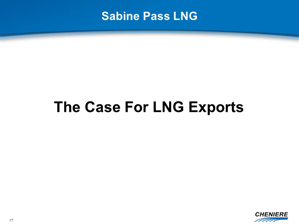17 Sabine Pass LNG The Case For LNG Exports