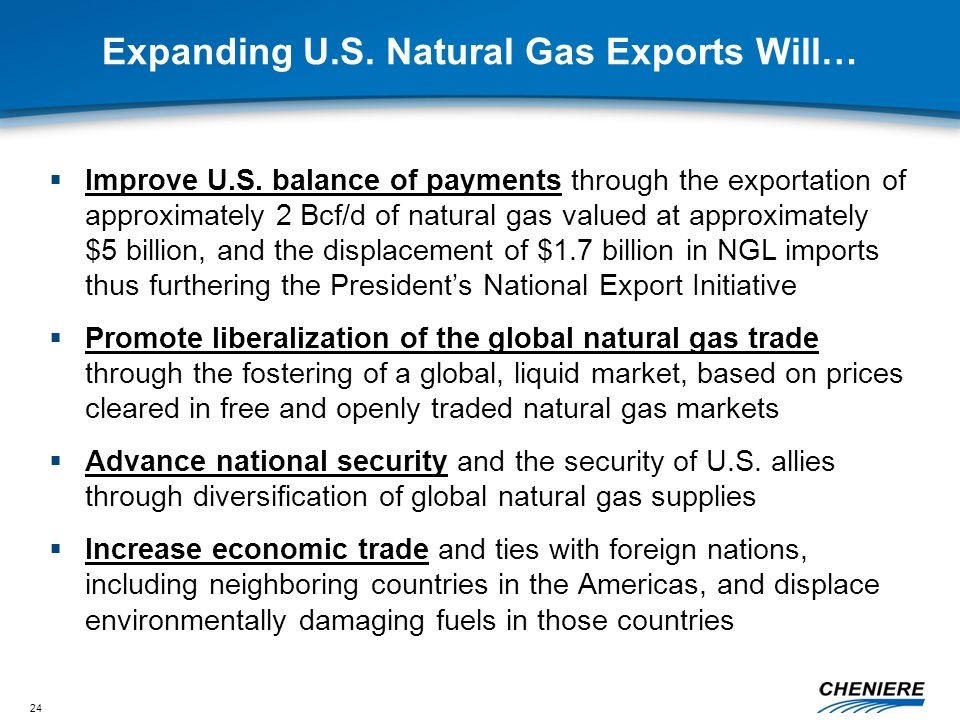 24 Expanding U.S. Natural Gas Exports Will…  Improve U.S.