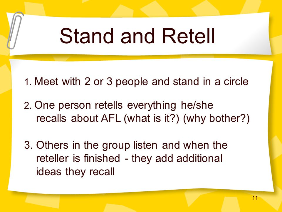 11 Stand and Retell 1. Meet with 2 or 3 people and stand in a circle 3.