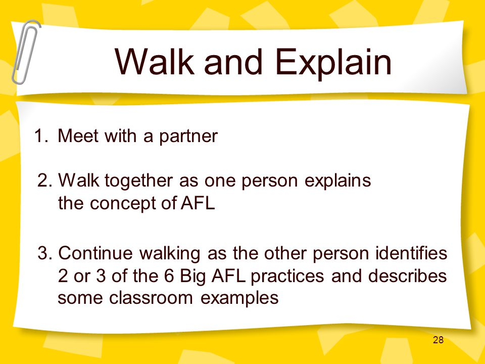 28 Walk and Explain 1.Meet with a partner 2.