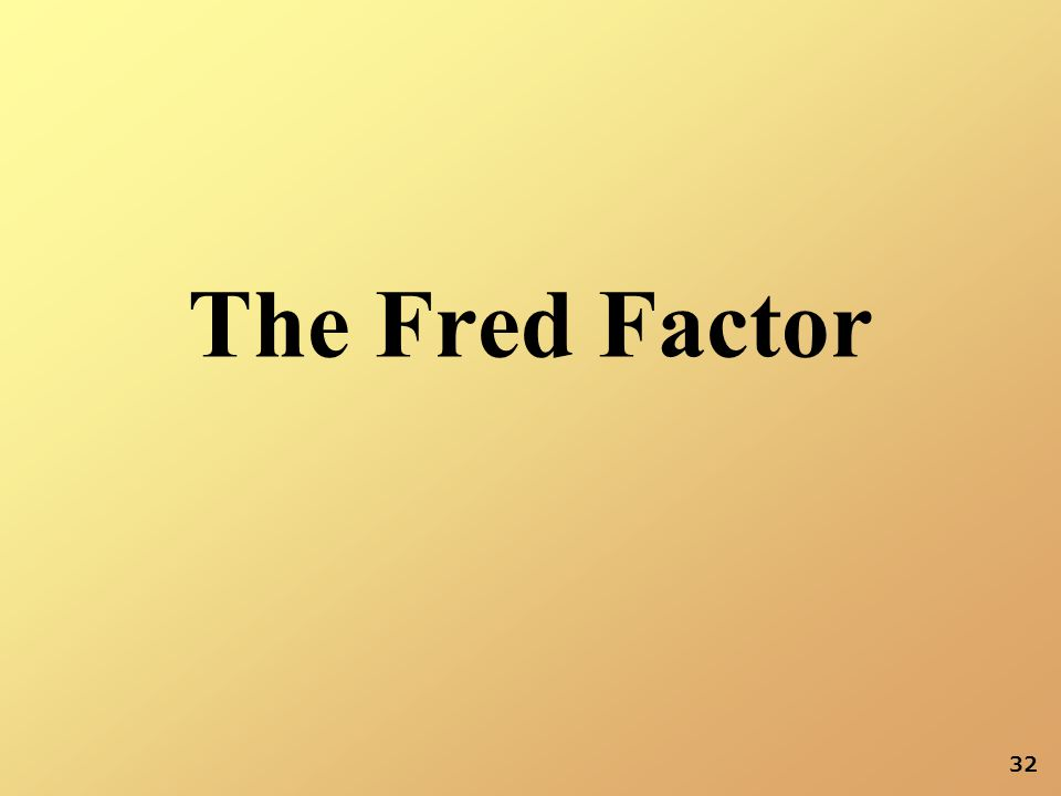 32 The Fred Factor 32