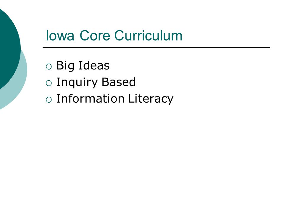 Iowa Core Curriculum  Big Ideas  Inquiry Based  Information Literacy