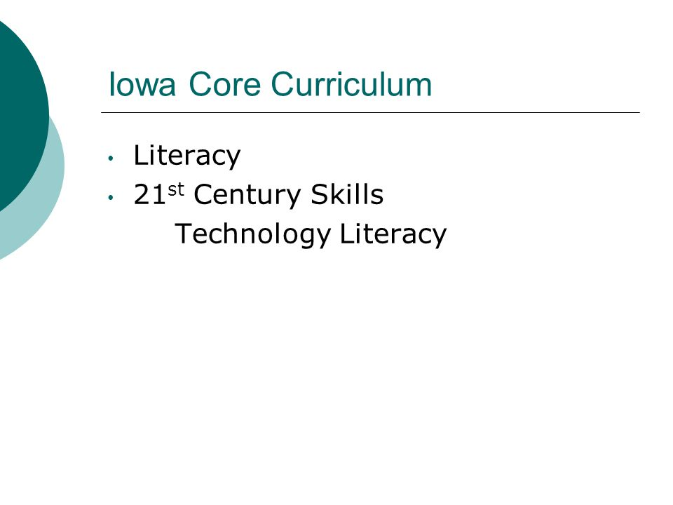 Iowa Core Curriculum Literacy 21 st Century Skills Technology Literacy