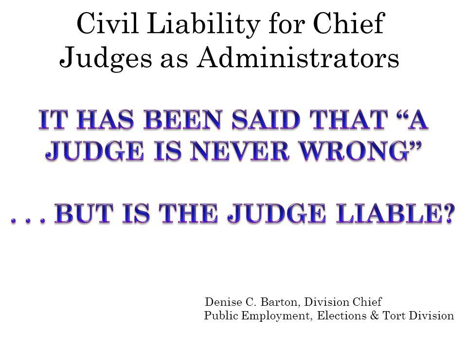 Civil Liability for Chief Judges as Administrators Denise C.