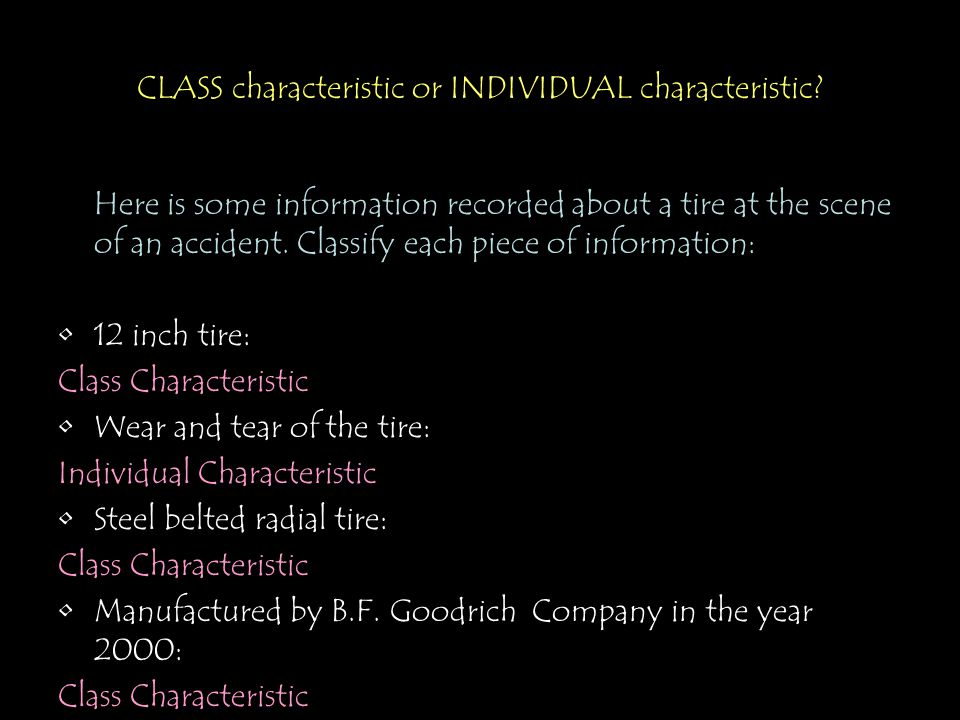 CLASS characteristic or INDIVIDUAL characteristic? Here is some information recorded about a tire at the scene of an accident. Classify each piece of