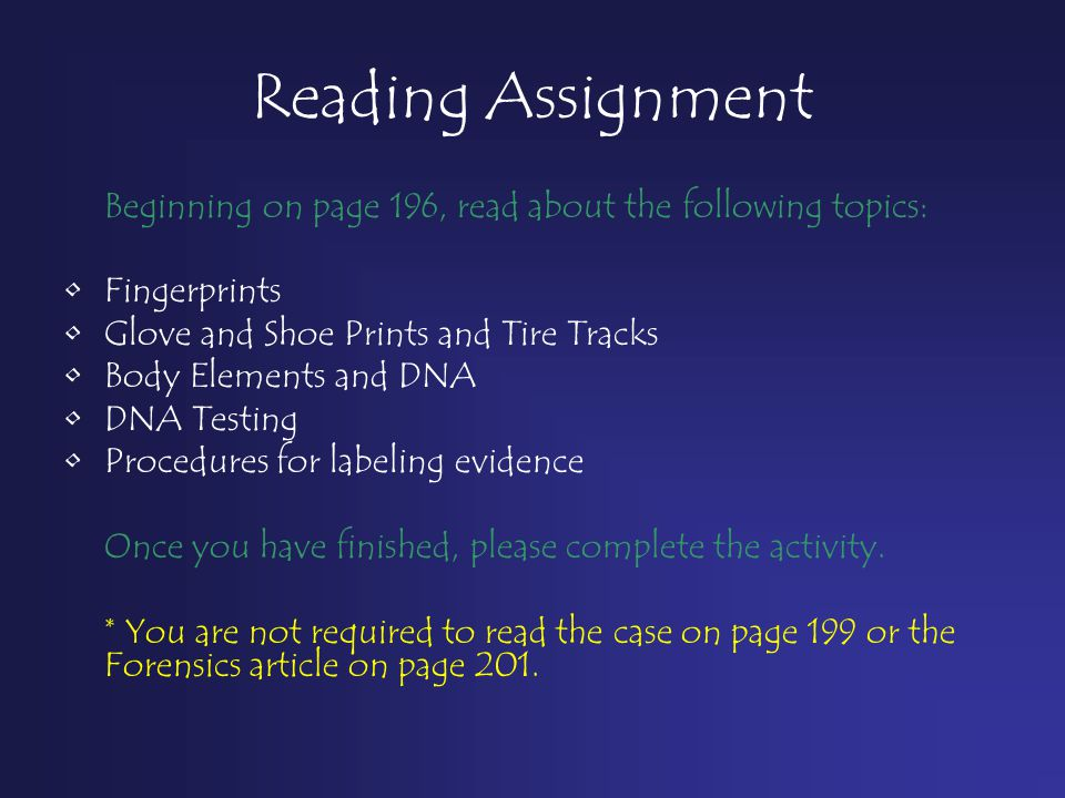Reading Assignment Beginning on page 196, read about the following topics: Fingerprints Glove and Shoe Prints and Tire Tracks Body Elements and DNA DN