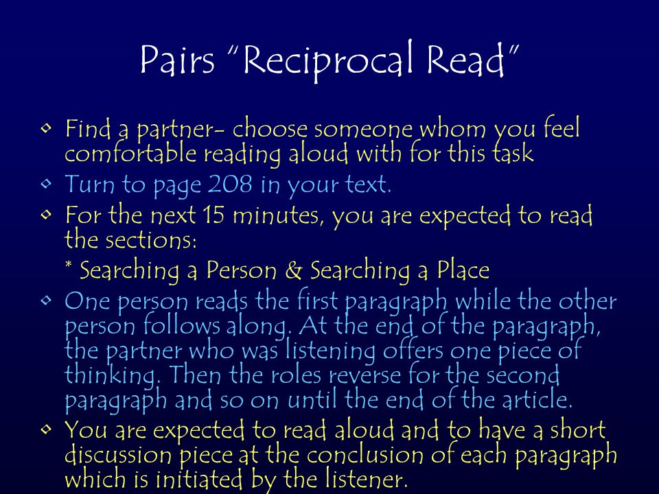 "Pairs ""Reciprocal Read"" Find a partner- choose someone whom you feel comfortable reading aloud with for this task Turn to page 208 in your text. For t"