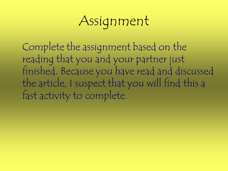Assignment Complete the assignment based on the reading that you and your partner just finished. Because you have read and discussed the article, I su