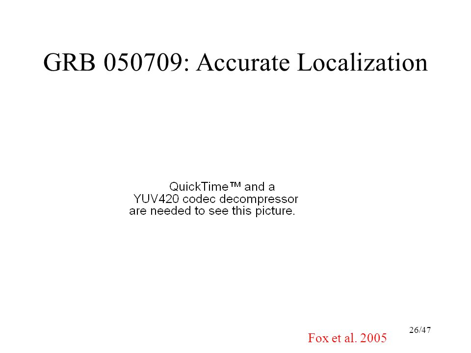 26/47 GRB 050709: Accurate Localization Fox et al. 2005 SXC c GRB