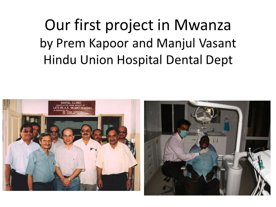 Our first project in Mwanza by Prem Kapoor and Manjul Vasant Hindu Union Hospital Dental Dept
