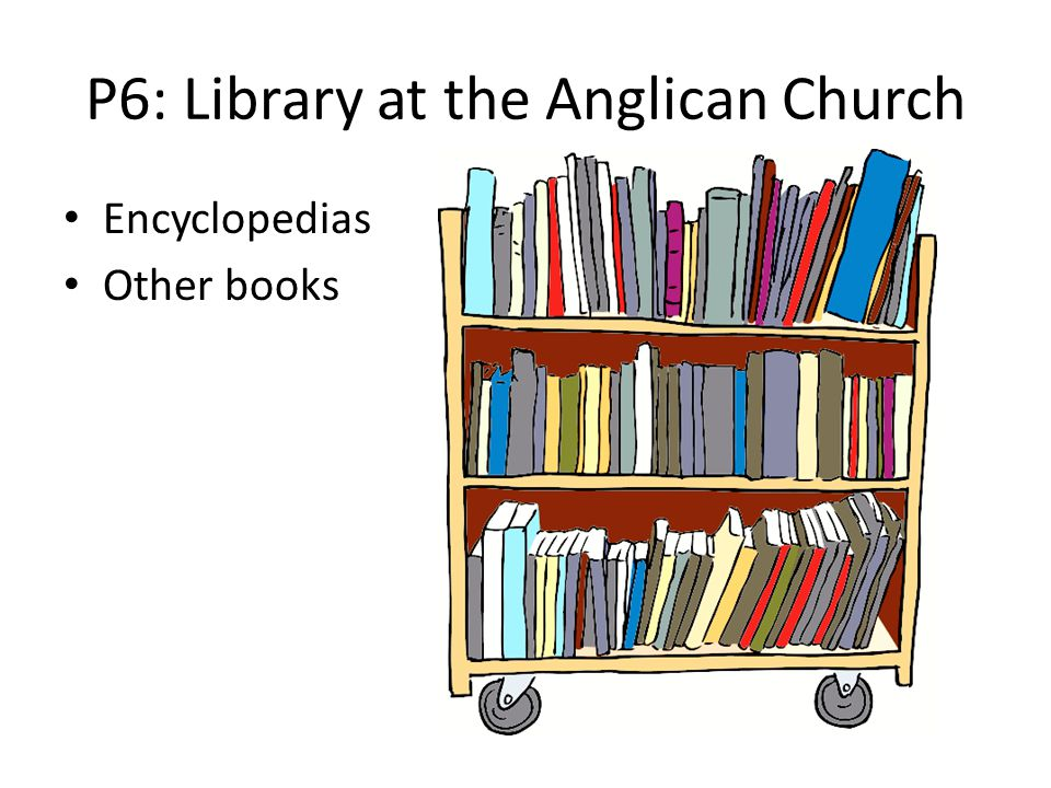 P6: Library at the Anglican Church Encyclopedias Other books