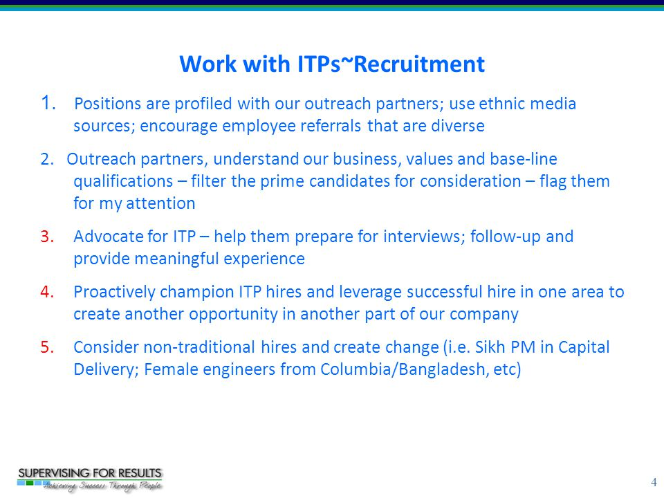 4 Work with ITPs~Recruitment 1. Positions are profiled with our outreach partners; use ethnic media sources; encourage employee referrals that are div