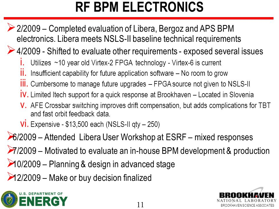 11 BROOKHAVEN SCIENCE ASSOCIATES RF BPM ELECTRONICS  2/2009 – Completed evaluation of Libera, Bergoz and APS BPM electronics.