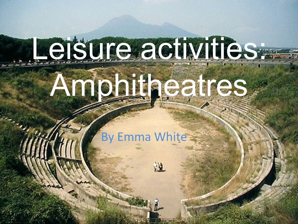 Leisure activities: Amphitheatres By Emma White