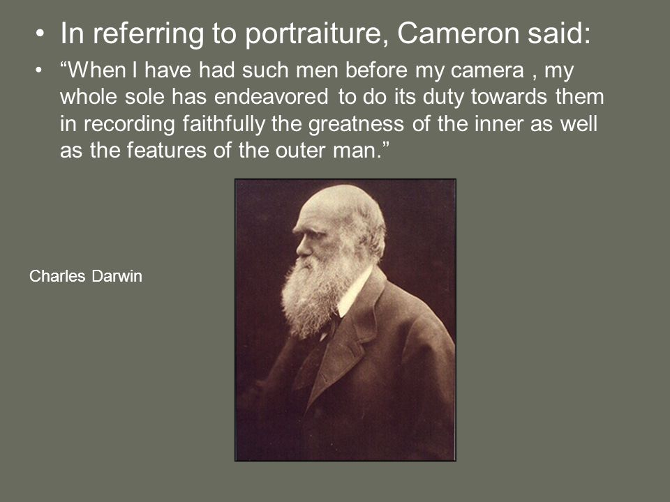 """In referring to portraiture, Cameron said: """"When I have had such men before my camera, my whole sole has endeavored to do its duty towards them in rec"""