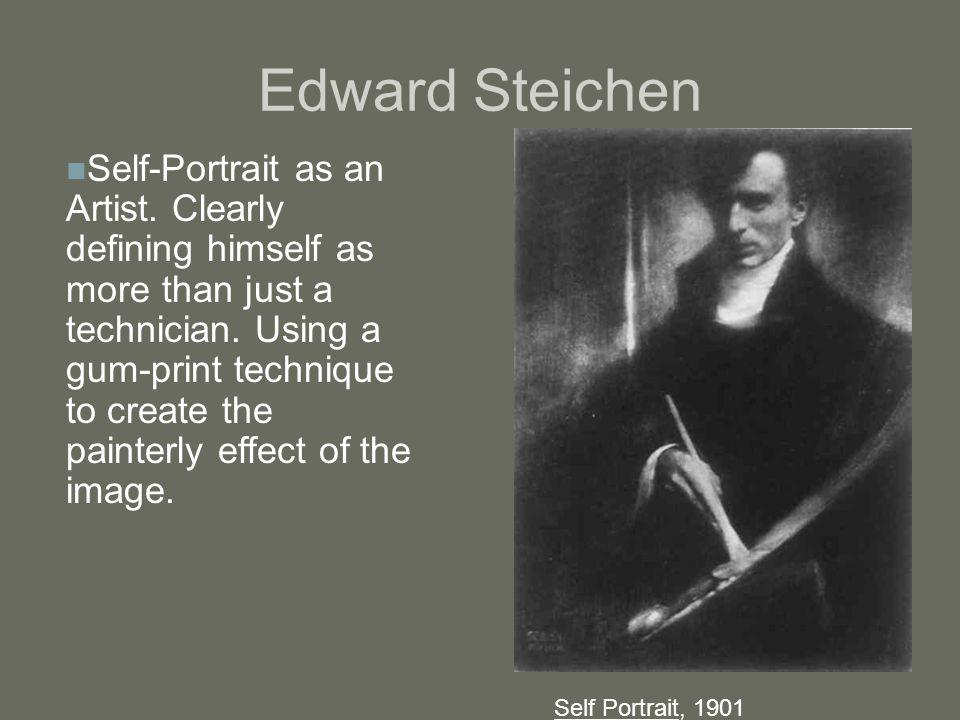 Edward Steichen Self Portrait, 1901 Self-Portrait as an Artist. Clearly defining himself as more than just a technician. Using a gum-print technique t