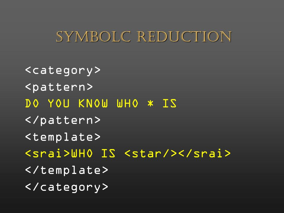 <srai> stimulus-response syntactic rewrite symbolic reduction simple recursion synonym resolution.