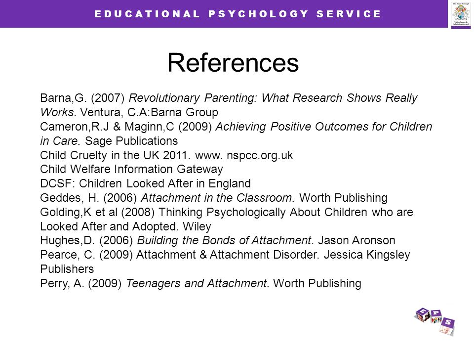 E D U C A T I O N A L P S Y C H O L O G Y S E R V I C E References Barna,G. (2007) Revolutionary Parenting: What Research Shows Really Works. Ventura,