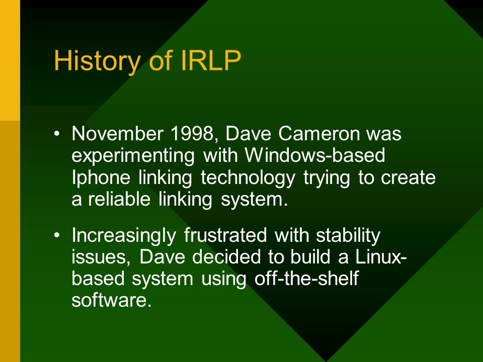 History of IRLP November 1998, Dave Cameron was experimenting with Windows-based Iphone linking technology trying to create a reliable linking system.