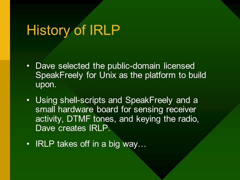 History of IRLP Dave selected the public-domain licensed SpeakFreely for Unix as the platform to build upon.