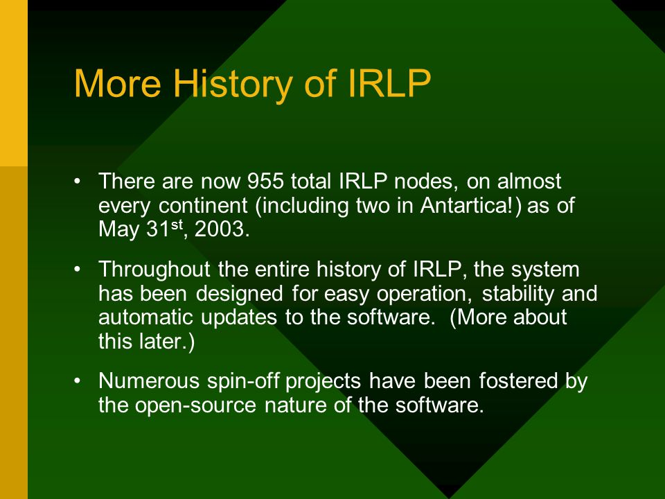 More History of IRLP There are now 955 total IRLP nodes, on almost every continent (including two in Antartica!) as of May 31 st, 2003.