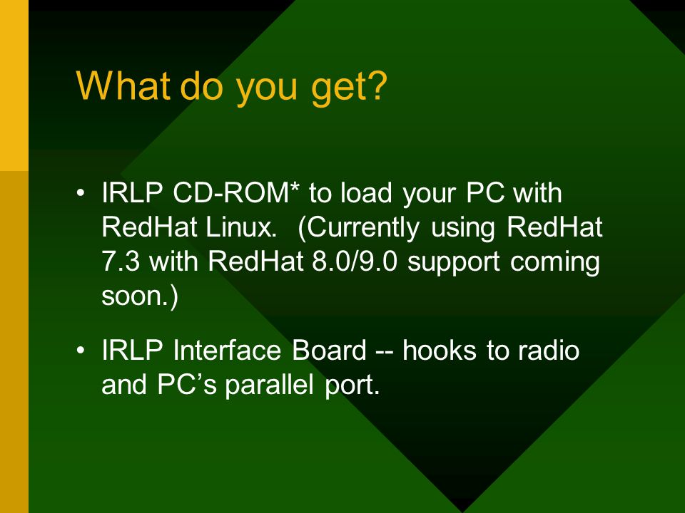 What do you get. IRLP CD-ROM* to load your PC with RedHat Linux.